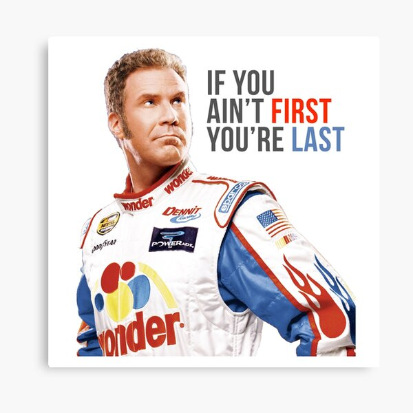 """Will Ferrell Talladega Nights Ricky Bobby """"If You Ain't First You're Last"""" Canvas Print"""