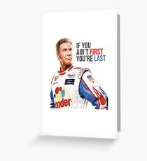 "Will Ferrell Talladega Nights Ricky Bobby ""If You Ain't First You're Last"" Greeting Card"