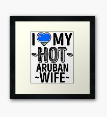 I Love My HOT Aruban Wife - Cute Aruba Couples Romantic Love T-Shirts & Stickers Framed Print