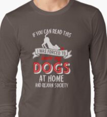 Trending If You Can Read This I Was Forced To Leave My Dogs At Home And Rejoin Society R8 Long Sleeve T-Shirt