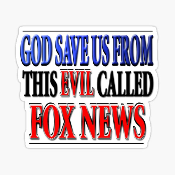 God Save Us From This Evil Called Fox News Sticker