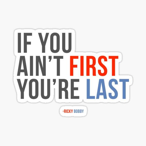 """Will Ferrell Ricky Bobby """"Si vous n'êtes pas le premier, vous êtes le dernier"""" Sticker"""