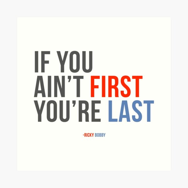 """Will Ferrell Ricky Bobby """"If You Ain't First You're Last"""" Art Print"""