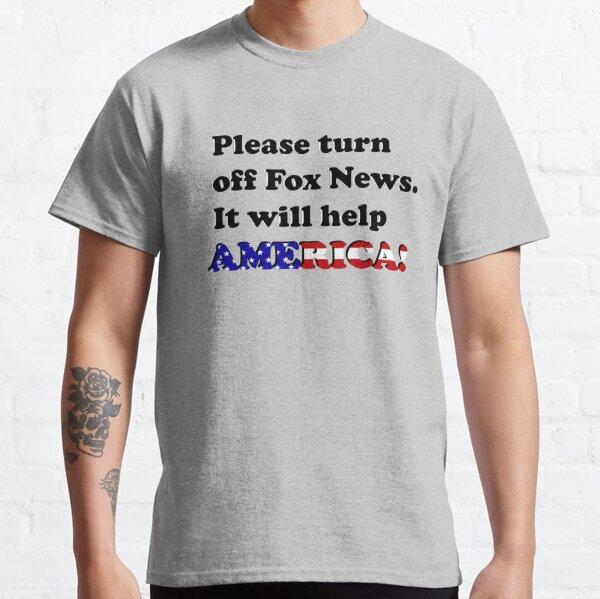 Please Turn Off Fox News. It Will Help America. Classic T-Shirt