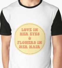 LOVE IN HER EYES & FLOWERS IN HER HAIR  Graphic T-Shirt