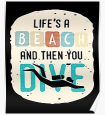 Life is a Beach and Then you Dive Poster
