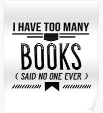 I Have Too Many Books Said No One Ever, Reading Gifts Poster