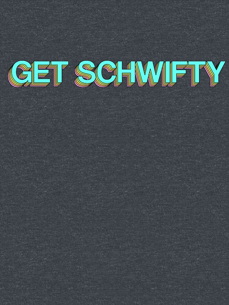 GET SCHWIFTY by gretabanks