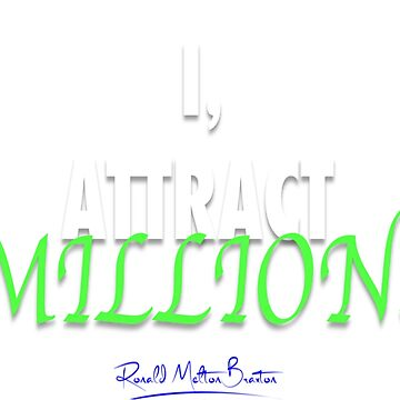 I ATTRACT MILLIONS by RellICatone
