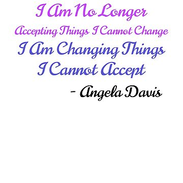 I Am Changing Things by Angela Davis by MoeDeesDotCom