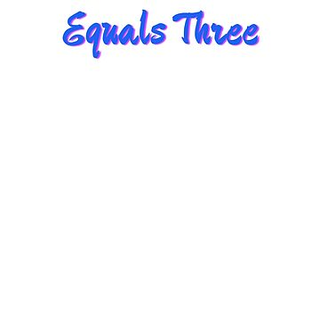 Equals Three by MoeDeesDotCom