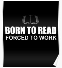 BORN TO READ FORCED TO WORK Poster