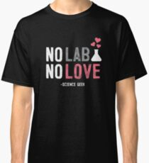 No Lab No Love Science Geek Classic T-Shirt
