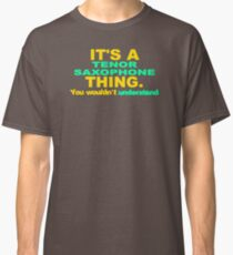 Trending It's A Tenor Saxophone Thing Y16 Classic T-Shirt