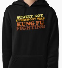 Surely Not Everybody Was Kung Fu Fighting Pullover Hoodie