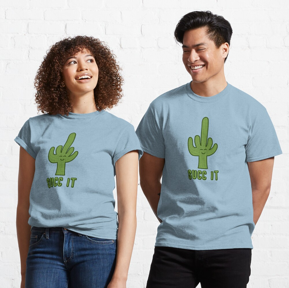 Succ It - Cute But Rude Cactus/Succulent - Multiple Tee Colors Classic T-Shirt