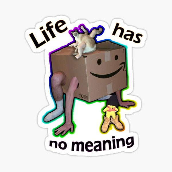 Life has no meaning Sticker