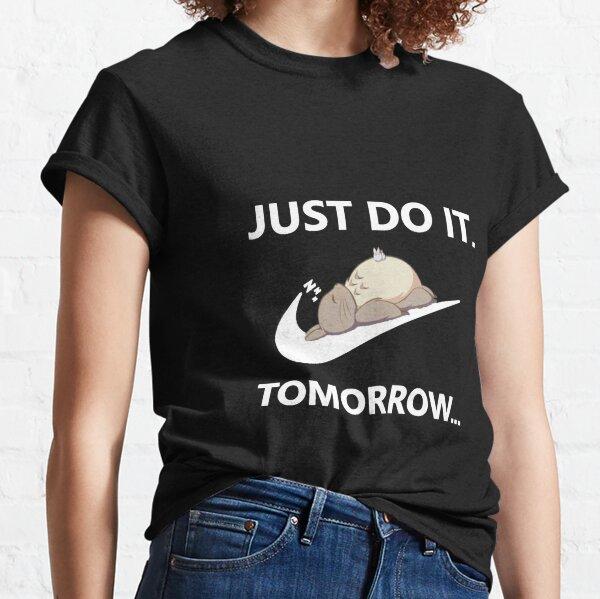 Just do it tomorrow! Classic T-Shirt