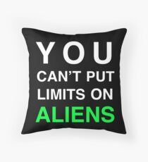 You can't put limits on Aliens Throw Pillow