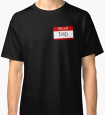 Hello My Name is Dad Classic T-Shirt
