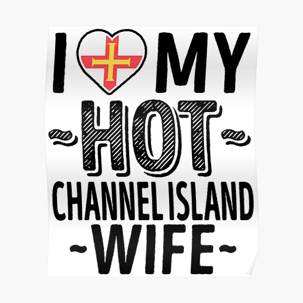 I Love My HOT Channel Island Wife - Cute Guernsey Couples Romantic Love T-Shirts & Stickers Poster