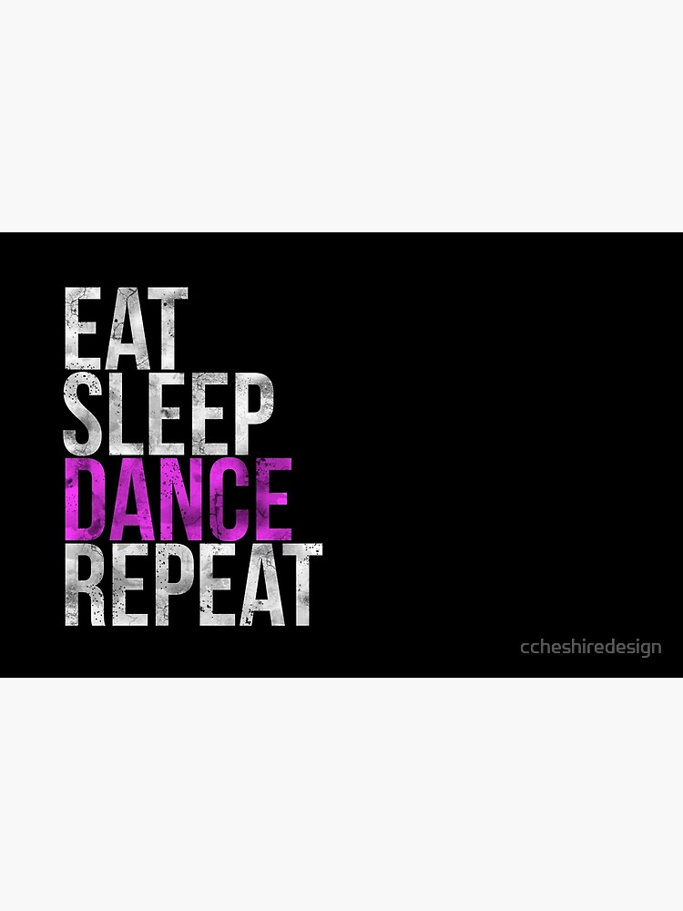 Eat Sleep Dance Repeat by ccheshiredesign