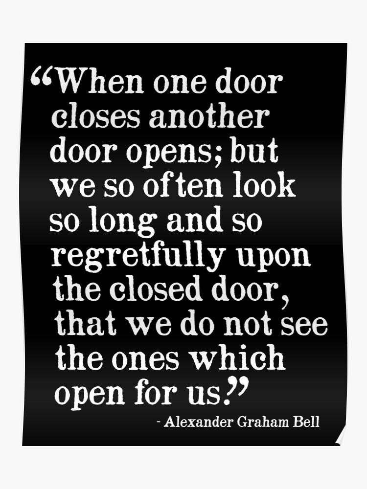 When one door closes another doors opens... Alexander Graham Bell Quote    Poster