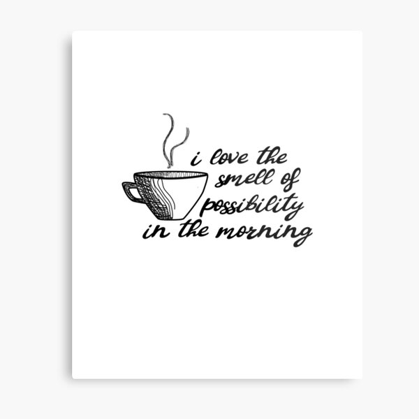 I Love the Smell of Possibility In the Morning Gift Metal Print