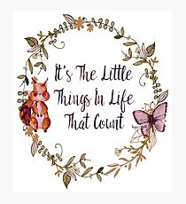 The Little Things In Life  Photographic Print