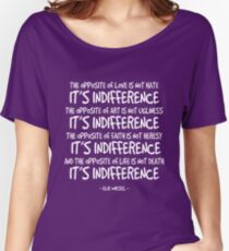 Indifference Quote - Elie Wiesel Women's Relaxed Fit T-Shirt