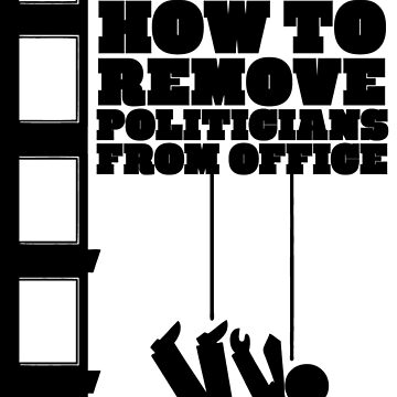How To Remove Politicians From Office - Black by a11ce