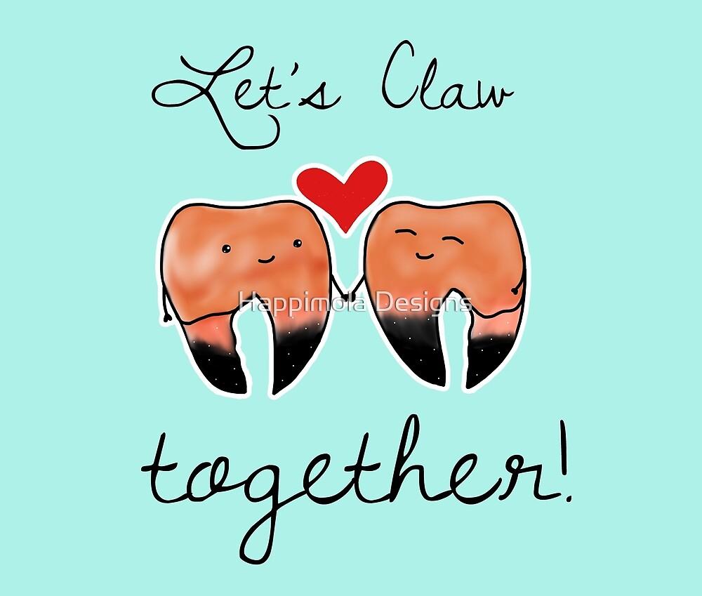 Let's Claw together! by Happimola   Tamara Arauz
