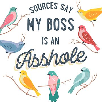 Quellen Sagen Sie, dass mein Chef ein Arschloch ist von amygrace