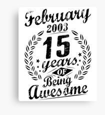 February 2003 15 Years of Being Awesome 15th Bday Canvas Print