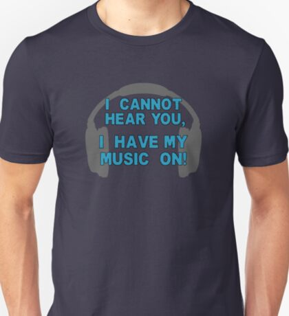 I HAVE MY MUSIC ON! T-Shirt