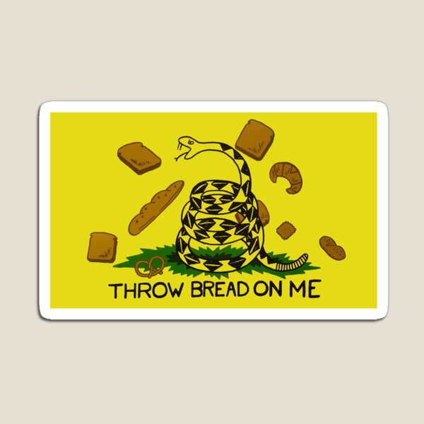 throw bread on me Magnet