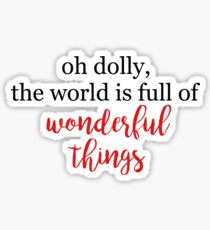 the world is full of wonderful things  Sticker