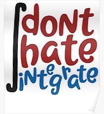 Don't Hate Integrate T-Shirt Math Calculus Joke Gift Poster