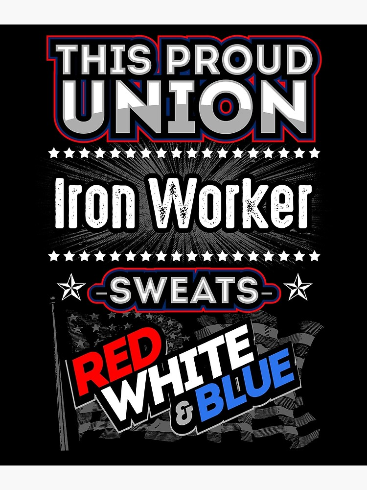Proud Union Iron Worker Sweats Red White & Blue | Poster