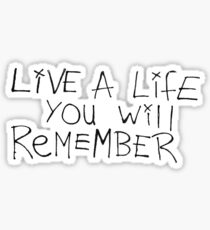 LIVE A LIFE YOU WILL REMEMBER | AVICII Sticker