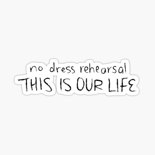 No Dress Rehearsal This is Our Life - Tragically Hip - Ahead by a Century Sticker