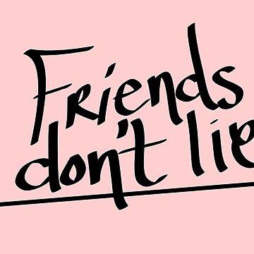 my friends dont lie by chipsandsalsa
