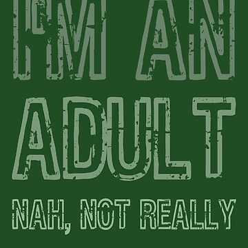 I'm An Adult Nah Not Really Funny T-Shirt by Klimentina