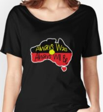 Always Was Always Will Be Women's Relaxed Fit T-Shirt