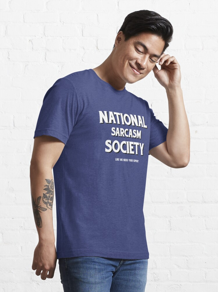 Alternate view of National Sarcasm Society Essential T-Shirt