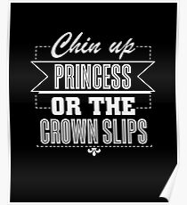 Chin Up Princess Or The Crown Slips Funny  Poster