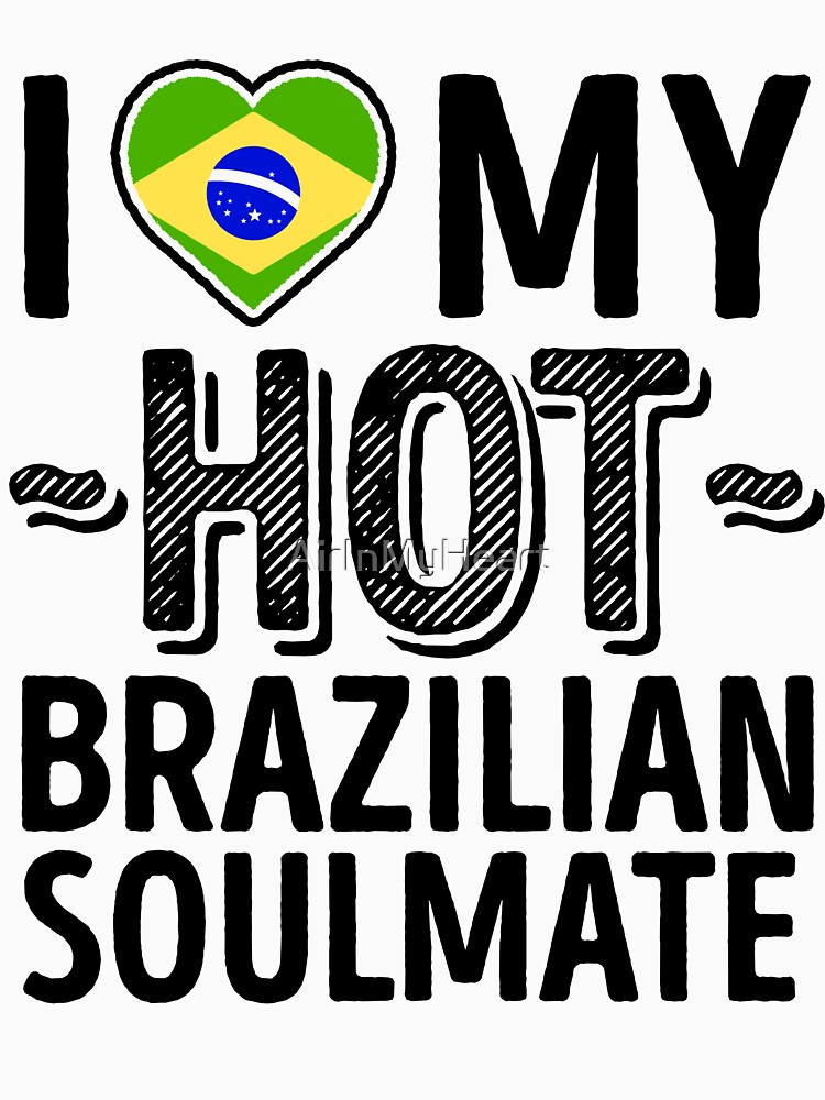 I Love My HOT Brazilian Soulmate - Cute Brazil Couples Romantic Love T-Shirts & Stickers by AirInMyHeart