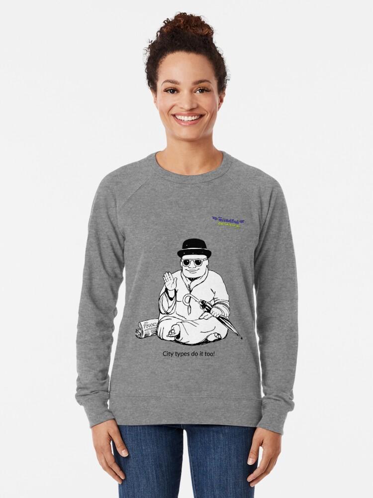 Alternate view of City types do it too! Lightweight Sweatshirt