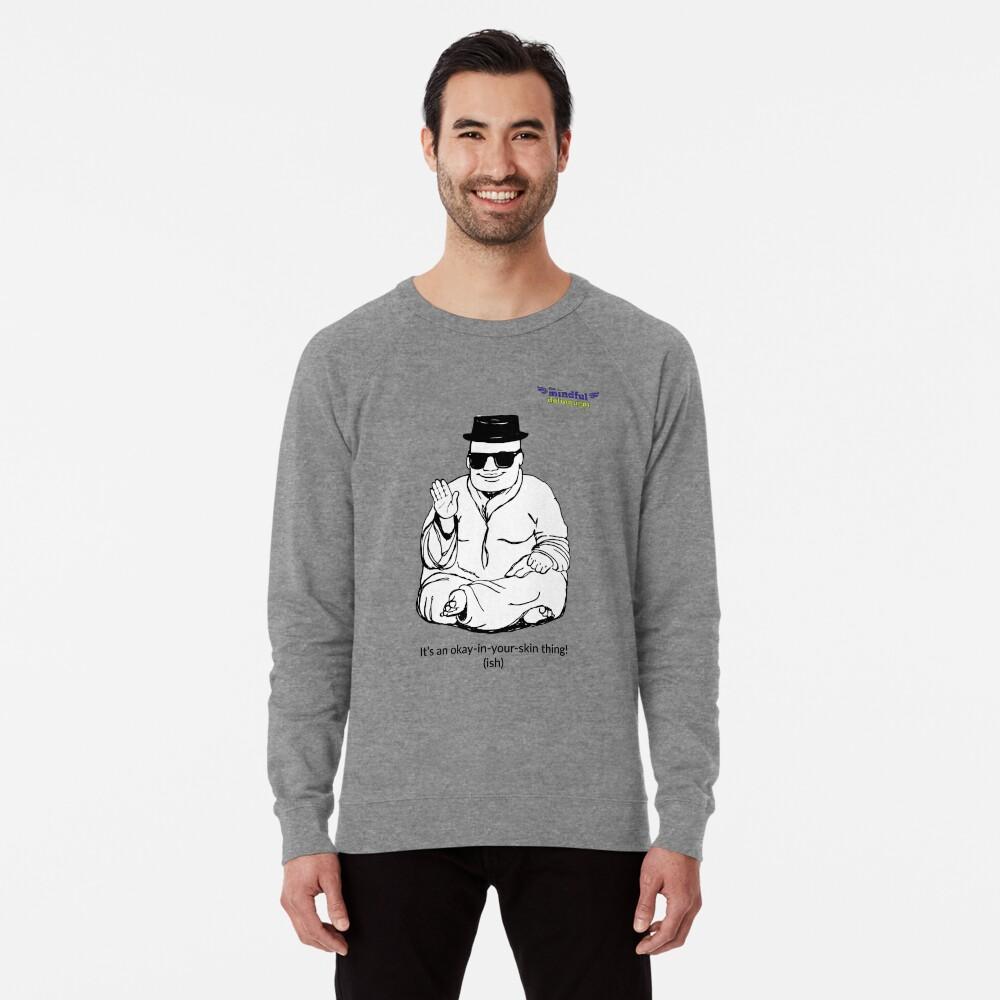It's an okay-in-your-skin-thing! Lightweight Sweatshirt