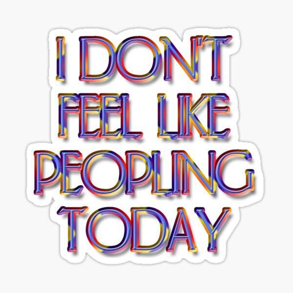 I Don't Feel Like Peopling Today Sticker